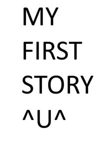 my first story ^U^