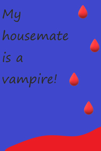 My housemate is a vampire!