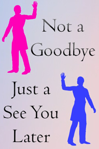 Not a Goodbye, Just a See You Later