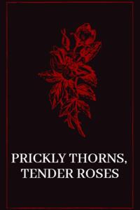Prickly thorns, tender roses