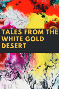 Tales From The White Gold Desert