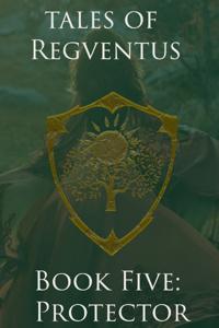 Tales of Regventus Book Five: Protector