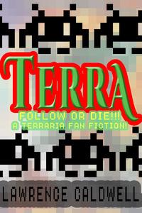 TERRA: Follow or Die!!! (A TERRARIA FAN FICTION!)