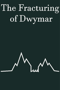 The Fracturing of Dwymar