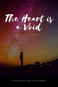 The Heart is a Void: Ashes to Ashes