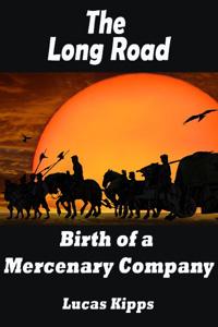 The Long Road : Birth of a Mercenary Company