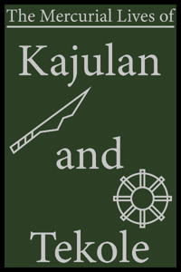 The Mercurial Lives of Kajulan and Tekole