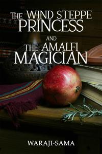 The Wind Steppe Princess and The Amalfi Magician: A Fantasy Romance (Female lead!)