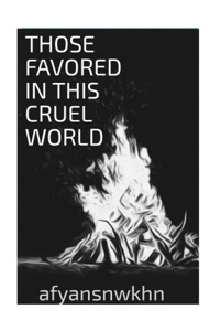 Those Favored In This Cruel World