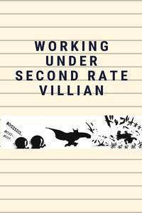 Working Under Second Rate Villian